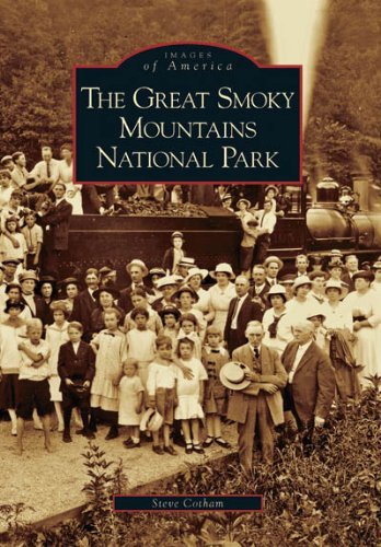The Great Smoky Mountains National Park   (TN)  (Images of America) (The History Of The Great Smoky Mountains)