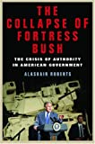 The Collapse of Fortress Bush, Alasdair Roberts, 081477606X