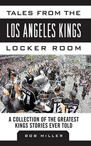 Tales from the Los Angeles Kings Locker Room: A Collection of the Greatest Kings Stories Ever Told (Tales from the Team) (The Best Hockey Team Ever)