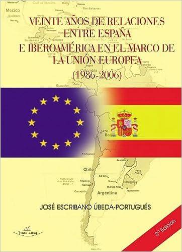 veinte años de relaciones entre españa eiberoamerica en el marco de la union europea: Amazon.es: Escribano, José: Libros