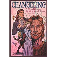 Changeling: A Grand Guignol For Murderous Times: A Play in 5 Acts