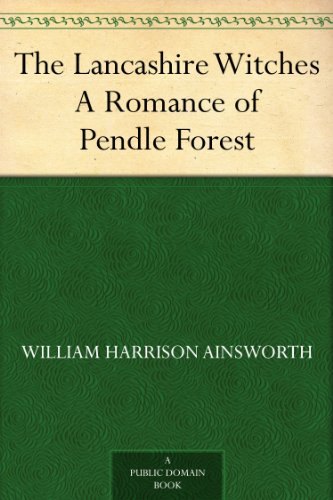 The Lancashire Witches A Romance of Pendle Forest