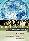 Global Politics in a Changing World, Richard W. Mansbach and Edward Joseph Rhodes, 0618214585