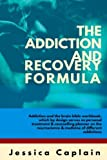 img - for The Addiction and Recovery Formula: Addiction and the brain bible workbook, which by design serves as personal treatment & counselling planner on the neuroscience & medicine of different addictions book / textbook / text book