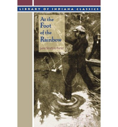 Read Online At the Foot of the Rainbow (Library of Indiana Classics (Paperback)) (Paperback) - Common pdf