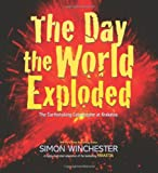 The Day the World Exploded, Simon Winchester, 0061239828