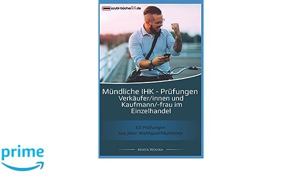Mündliche IHK - Prüfungen für Verkäufer/innen und Kaufmann/-frau im Einzelhandel: 60 Prüfungen aus allen Wahlqualifikationen (German Edition)