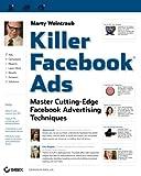 Killer Facebook Ads: Master Cutting-Edge FacebookAdvertising Techniques