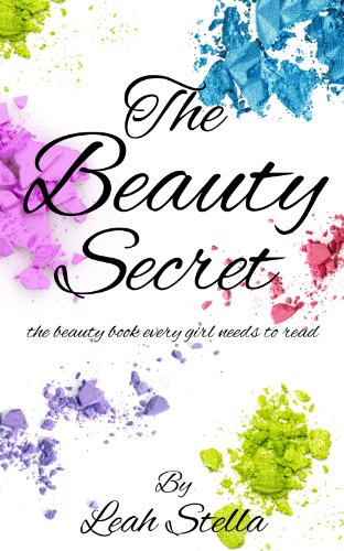 The Beauty Secret: The Beauty Book Every Girl Needs To Read