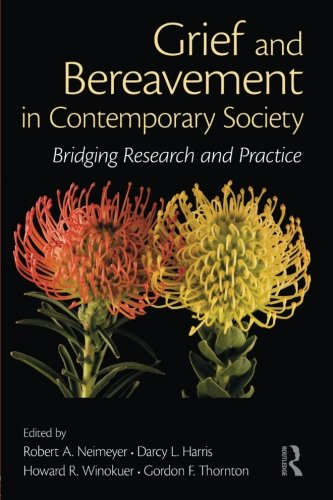 Grief and Bereavement in Contemporary Society: Bridging Research and Practice (Series in Death, Dying, and Bereavement) by Robert A Neimeyer