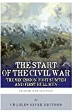 The Start of the Civil War: the Secession of the South, Fort Sumter, and First Bull Run (First Manassas), Charles River Charles River Editors, 149223978X