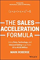 The Sales Acceleration Formula: Using Data, Technology, and Inbound Selling to go from 0 to 100 Million