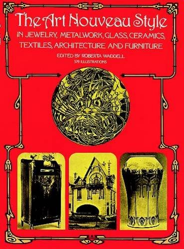 The Art Nouveau Style in Jewelry, Metalwork, Glass, Ceramics, Textiles, Architecture and Furniture (Dover (Art Nouveau Ceramics)