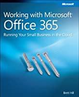 Working with Microsoft Office 365: Running Your Small Business in the Cloud Front Cover