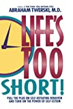 img - for Life's Too Short!: Pull The Plug On Self-Defeating Behavior And Turn On The Power Of Self-Esteem book / textbook / text book