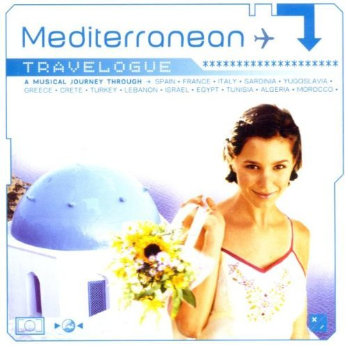 Mediterranean Travelogue: a Musical Journey Through Spain France Italy Sardinia Yugoslavia Greece Crete Turkey Lebanon Egypt Algeria & Morocco by Various Artists (2002-09-24)