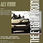 The Eyes of Orion: Five Tank Lieutenants in the Persian Gulf War | Neal Creighton Jr.,Alex Vernon,David Trybula,Rob Holmes,Greg Downey