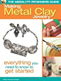 The Absolute Beginners Guide: Making Metal Clay Jewelry, Cindy Thomas Pankopf, 0871164310