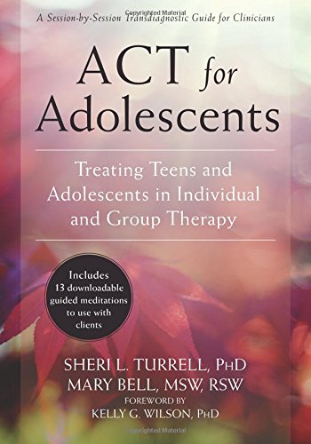 ACT for Adolescents: Treating Teens and Adolescents in Individual and Group Therapy (Adolescent Group Therapy)