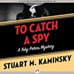 To Catch a Spy: Toby Peters, Book 22   Stuart M. Kaminsky