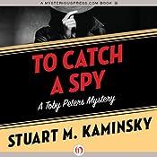 To Catch a Spy: Toby Peters, Book 22 | Stuart M. Kaminsky