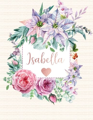 Isabella Floral Print (Isabella: Personalized Floral Journal with Pink Gold Lettering, Name/Initials 8.5x11, Journal Notebook with 110 Inspirational Quotes Journals to Write In for Women)