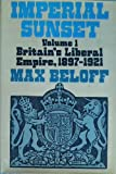 img - for Imperial Sunset, Vol. 1: Britain's Liberal Empire, 1897 - 1921 book / textbook / text book