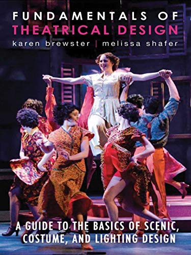 Fundamentals of Theatrical Design: A Guide to the Basics of Scenic, Costume, and Lighting Design -