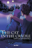 The Cat in the Cradle (Loka Legends Book 1) (English Edition)
