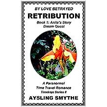 BY LOVE BETRAYED: RETRIBUTION 1: Book 1: Anita's Story-Dream Quest (Timekept Series II: Retribution)