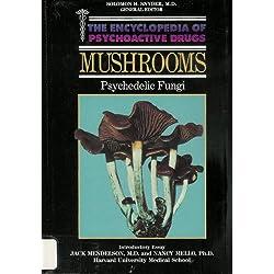 Mushrooms: Psychedelic Fungi (Encyclopedia of Psychoactive Drugs. Series 1)