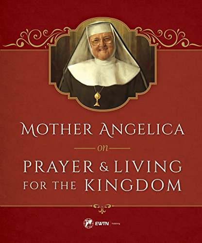 Mother Angelica on Prayer and Living for the Kingdom by [Angelica, Mother]