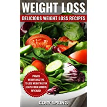 Weight Loss: Delicious Weight loss Recipes: Proven Weight Loss Tips To Lose Weight Fast In 3 Days For Beginners - Revealed! (Weight Loss, Weight Loss Books & Weight Loss For Women Book 1)
