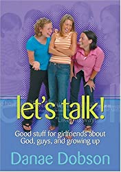 Let's Talk! Good Stuff for Girlfriends About God, Guys, and Growing Up