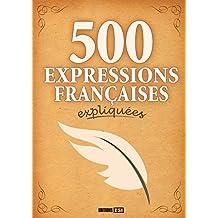 500 EXPRESSIONS FRANÇAISES EXPLIQUÉES