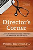 Director's Corner : Lessons in Emergency Medicine Leadership and Management, Silverman, Mike, 1940328020