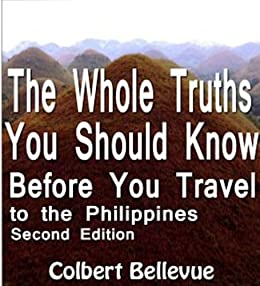 The Whole Truths You Should Know Before You Travel to the Philippines (Second Edition) by [Bellevue, Colbert]