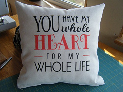 Pillow Cover, You have my whole Heart for my whole Life, 16x16 inch, gift