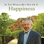 In the World but Not of It: Happiness | David R. Hawkins