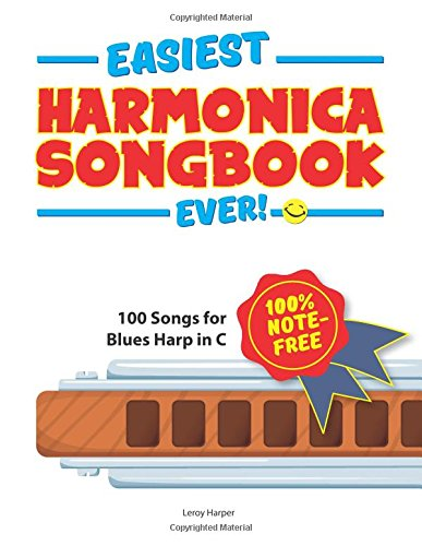 Easiest Harmonica Songbook Ever!: 100 Songs For Blues Harp In C!