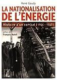 La nationalisation de l'énergie : Histoire d'un combat (1944-1947)