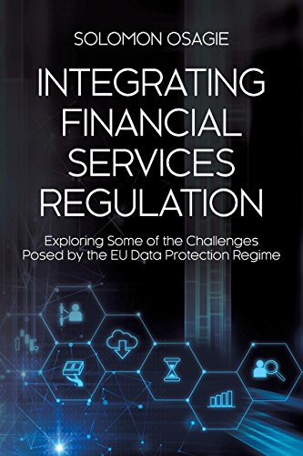 Integrating Financial Services Regulation: Exploring Some of the Challenges Posed by the EU Data Protection Regime (General Data Protection Regulation Eu 2016 679)