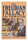The Freudian Fallacy, E. M. Thornton, 0385278624