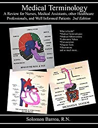 Medical Terminology: A Review for Nurses, Medical Assistants, other Healthcare Professionals and Well Informed Patients