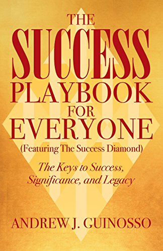 The Success Playbook for Everyone: The Keys to Success, Significance, and Legacy