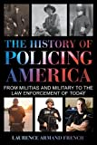 img - for The History of Policing America: From Militias and Military to the Law Enforcement of Today book / textbook / text book