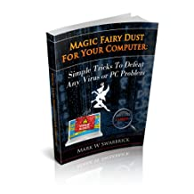 Magic Fairy Dust For Your Computer: Simple Tricks To Defeat Any Virus or PC Problem