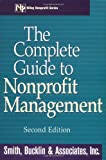 The Complete Guide to Nonprofit Management, Bucklin & Associates, Inc. Smith, 0471380628
