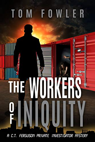 The Workers of Iniquity: A C.T. Ferguson Private Investigator Mystery (The C.T. Ferguson Mystery Novels Book 3)