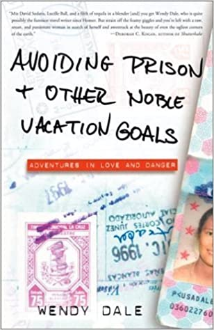 Avoiding Prison and Other Noble Vacation Goals: Adventures in Love and Danger May 27, 2003